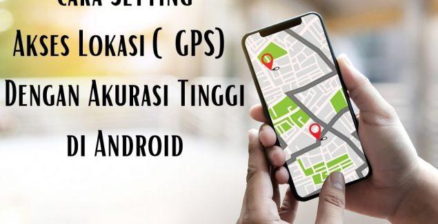 6 Cara Setting Akses Lokasi (GPS) Dengan Akurasi Tinggi di Android